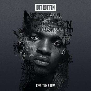 Dot Rotten - Keep It On A Low
