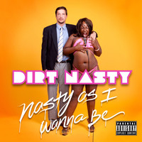 Dirt Nasty - Nasty As I Wanna Be (Explicit)