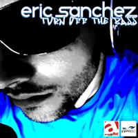 Eric Sanchez - Turn Off the Bass
