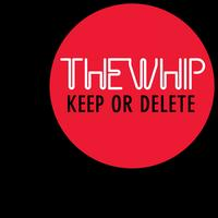 The Whip - Keep or Delete