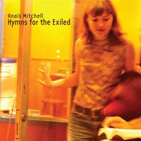 Anais Mitchell - Hymns for the Exiled