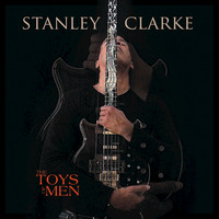 Stanley Clarke - The Toys Of Men