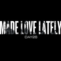 DAY26 - Made Love Lately