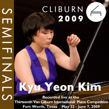 Kyu Yeon Kim - 2009 Van Cliburn International Piano Competition: Semifinal Round - Kyu Yeon Kim