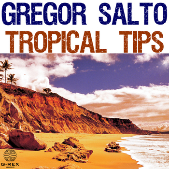Gregor Salto - Gregor Salto Tropical Tips