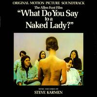 Steve Karmen - What Do You Say To A Naked Lady? (Original Motion Picture Soundtrack)