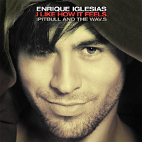 Enrique Iglesias - I Like How It Feels (Remixes)