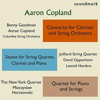 Aaron Copland - Aaron Copland Premieres: Concerto for Clarinet & String Orchestra, Sextet for String Qt, Clarinet & Piano, Qt. for Piano & Strings