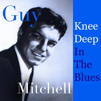Guy Mitchell - Guy Mitchell - Knee Deep In The Blues