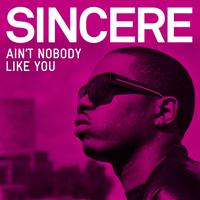 Sincere - Ain't Nobody Like You