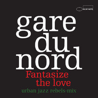 Gare du Nord - Fantasize The Love (Urban Jazz Rebels-Mix)