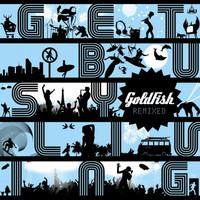 Goldfish - Get Busy Living Remixed