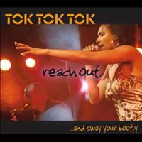 Tok Tok Tok - Reach Out And Sway Your Booty
