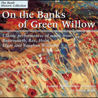 Sir Adrian Boult / London Philharmonic Orchestra - Butterworth: The Banks of Green Willow
