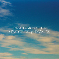 Death Cab for Cutie - Stay Young, Go Dancing