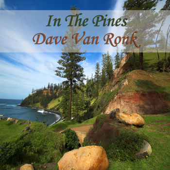 Dave Van Ronk - In the Pines