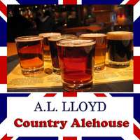 A.L. Lloyd - Country Alehouse