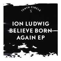 Ion Ludwig - Believe Born Again EP