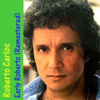 Roberto Carlos - Early Roberto (Remastered)