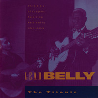 Lead Belly - The Titanic -- The Library of Congress Recordings, V. 4