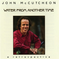 John McCutcheon - Water From Another Time: A Retrospective