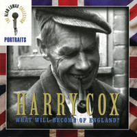 Harry Cox - Portraits: Harry Cox -- What Will Become of England?