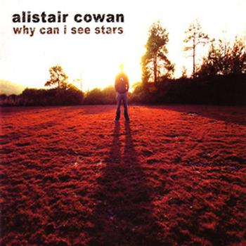 Alistair Cowan - Why Can I See Stars