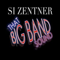 Si Zentner - That Big Band Sound