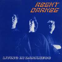 Agent Orange - Living In Darkness (30th Anniversary Edition)
