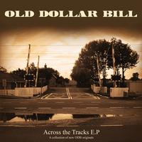 Old Dollar Bill - Across The Tracks E.P