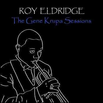 Roy Eldridge - The Gene Krupa Sessions
