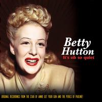 Betty Hutton - It's Oh So Quiet! (Best Of)