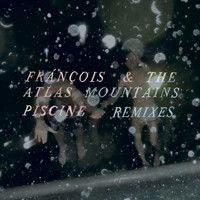 Fránçois & The Atlas Mountains - Piscine Remixes