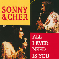 Sonny & Cher - All I Ever Need Is You
