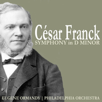 Philadelphia Orchestra - Franck: Symphony in D Minor