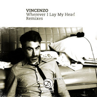 Vincenzo - Wherever I Lay My Head Remixes