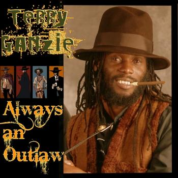 Terry Ganzie - Always An Outlaw