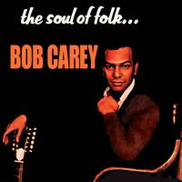 Bob Carey - The Soul Of Folk