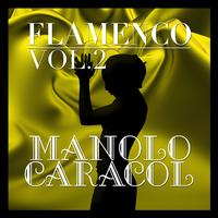 Manolo Caracol - Flamenco: Manolo Caracol Vol.2