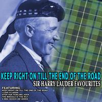 Sir Harry Lauder - Keep Right On Till The End Of The Road - Sir Harry Lauder Favourites