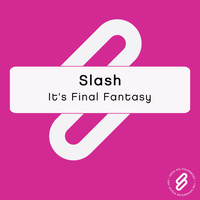 Slash - It's Final Fantasy