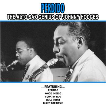 Johnny Hodges - Perdido - The Alto Sax Genius Of Johnny Hodges