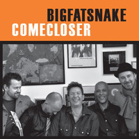 Big Fat Snake - Come Closer