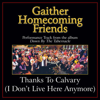 Bill & Gloria Gaither - Thanks To Calvary (I Don't Live Here Anymore) (Performance Tracks)