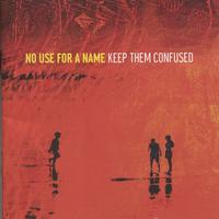 No Use For A Name - Keep Them Confused
