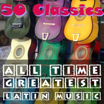 Various Artists - 50 Classics: All Time Greatest Latin Music