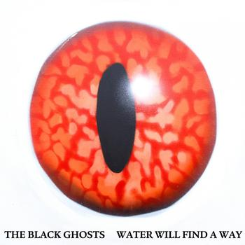 The Black Ghosts - Water Will Find a Way