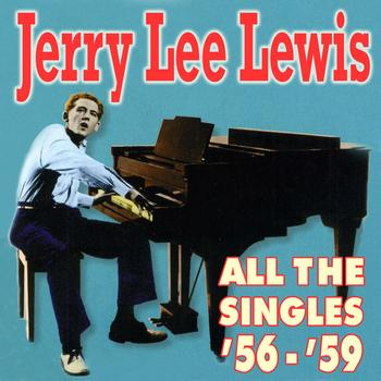Jerry Lee Lewis - All The Singles '56-'59