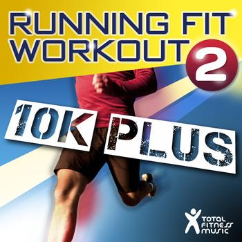 Total Fitness Music - Running Fit Workout 2 : 10K Plus Ideal for Running, Treadmills, Cardio Machines and Gym Workouts