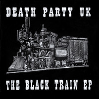 Death Party UK - The Black Train EP
